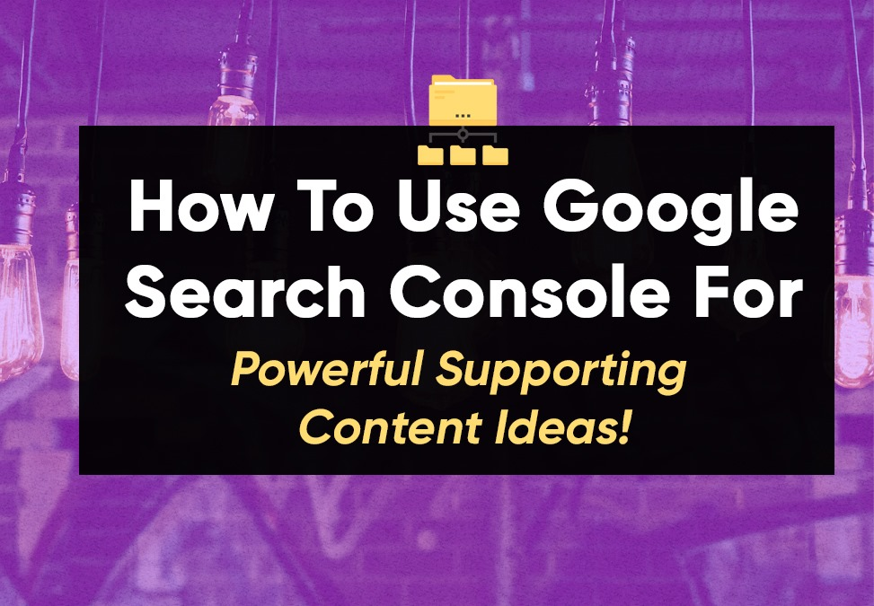 How To Find Powerful Supporting Content Ideas On Google Search Console